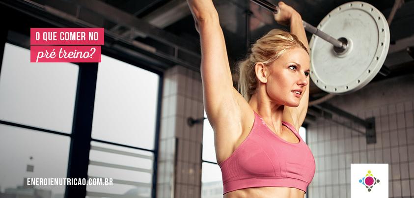 Alimentação Pré Treino: O que comer antes de treinar?