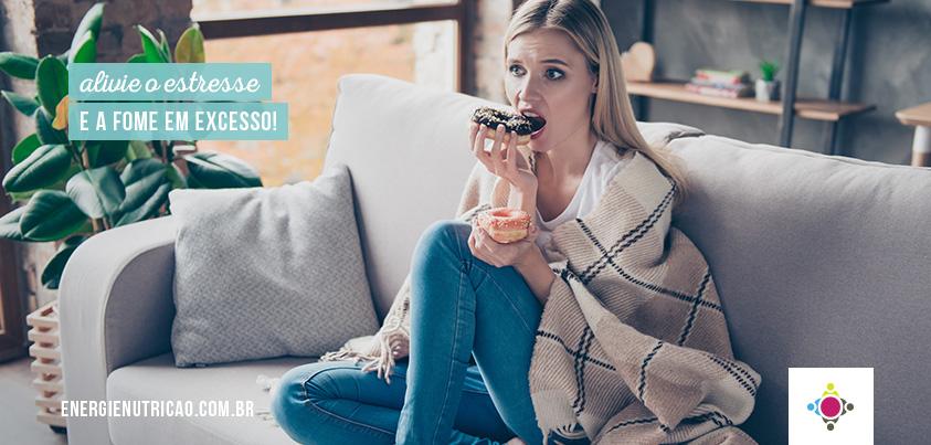 9 dicas para aliviar o estresse e a fome em excesso!