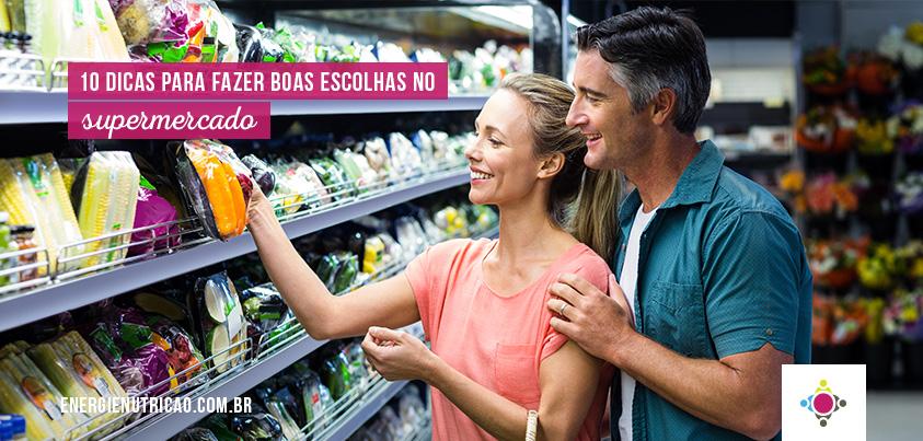 10 dicas certeiras para fazer boas escolhas no supermercado