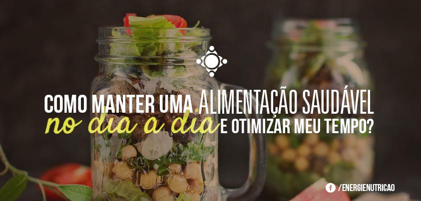 Como manter uma alimentação saudável no dia a dia e otimizar meu tempo?