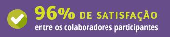 96% de satisfação entre os colaboradores participantes