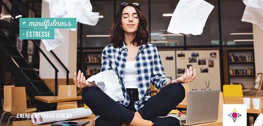 Aprenda a praticar mindfulness para gerenciar o estresse