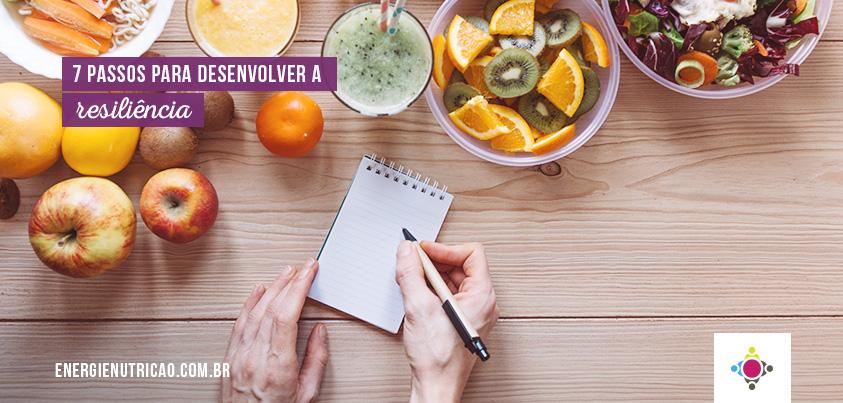 7 passos para desenvolver a resiliência e melhorar sua alimentação