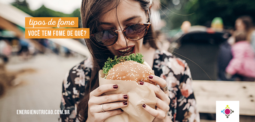 Tipos de fome: Você tem fome de quê?