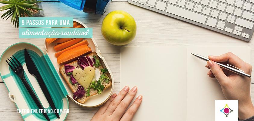 Como ter uma alimentação saudável no dia a dia em 9 passos!