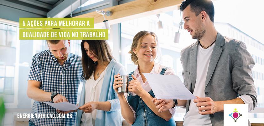 5 ações para melhorar a qualidade de vida no trabalho