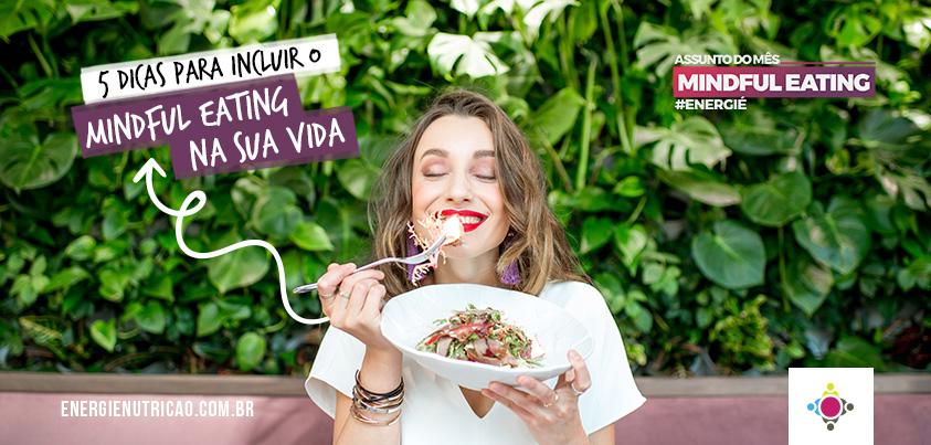 Comer consciente: 5 dicas para incluir o mindful eating na sua vida