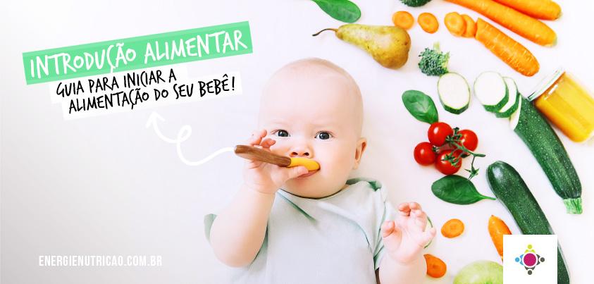 Introdução Alimentar: Guia e dicas para iniciar a alimentação do bebê!